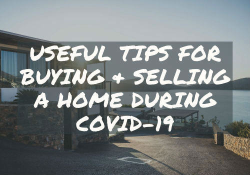 Useful Tips for Buying and Selling A Home During Covid-19